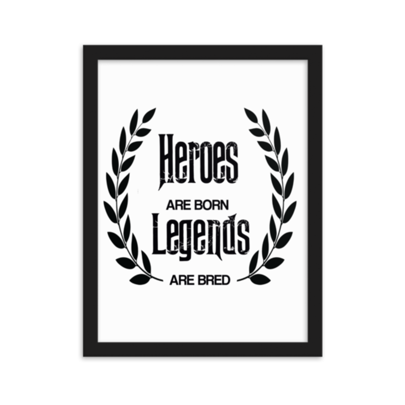 Cell Block Legendz Heroes Are Born - Legendz Are Bred 30x40cm Enhanced Matte Paper Framed Poster